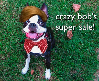 Crazy Bob's Super Sale!